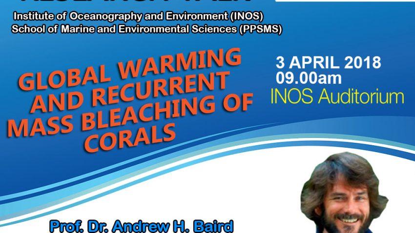 Research Talk | Global Warming and Recurrent Mass Bleaching of Corals: Prof. Dr. Andrew H. Baird @ INOS Auditorium | Kuala Terengganu | Terengganu | Malaysia