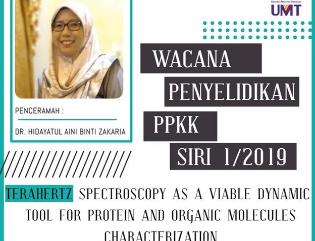 "Program Wacana Penyelidikan Siri 1/2019: ""Terahertz Spectroscopy As A Viable Dynamic Tool For Protein And Organic Molecules Characterization @ Bilik Tutorial 1, Aras 2, Bangunan FMSM"