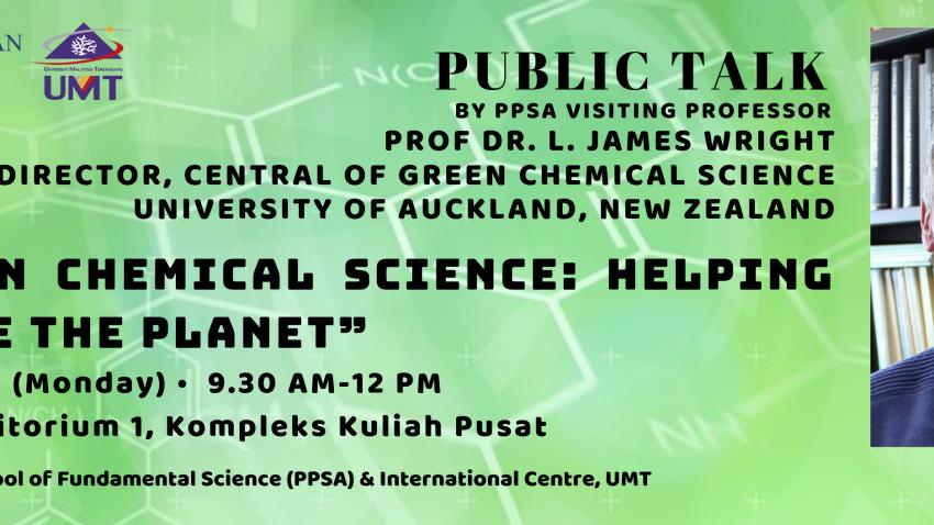 "Public Talk ""Green Chemical Science: Helping to save the Planet"" oleh Profesor Dr. L. James Wright @ Auditorium 1, Kompleks Kuliah Pusat"
