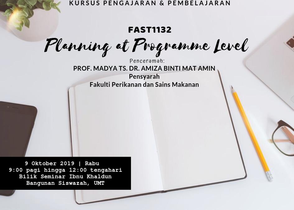 """Kursus Pengajaran Dan Pembelajaran : FAST1132 """"Planning At Programme Level"""""""