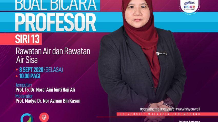 BUAL BICARA PROFESOR SIRI 13 BERSAMA PROFESOR TS. DR. NORA`AINI BINTI HAJI ALI @ Universiti Malaysia Terengganu