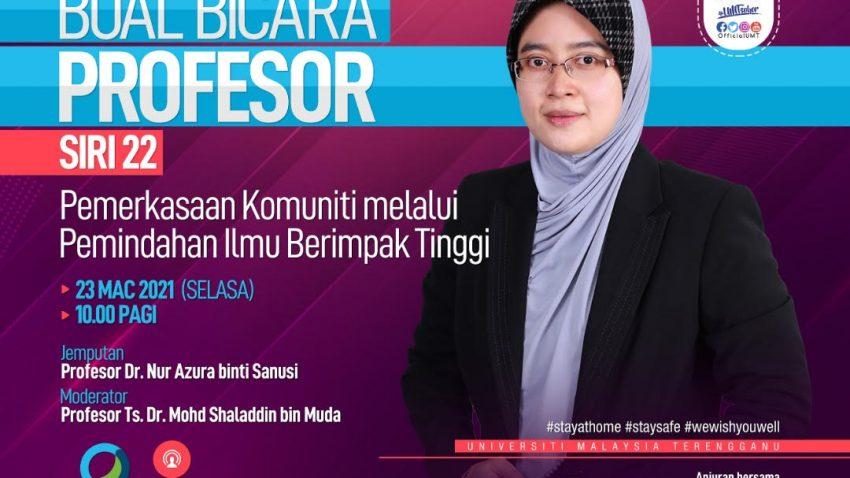 BUAL BICARA PROFESOR SIRI 22 BERSAMA PROFESOR DR. NUR AZURA BINTI SANUSI @ Universiti Malaysia Terengganu